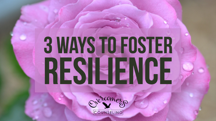 3 Ways to Foster Resilience